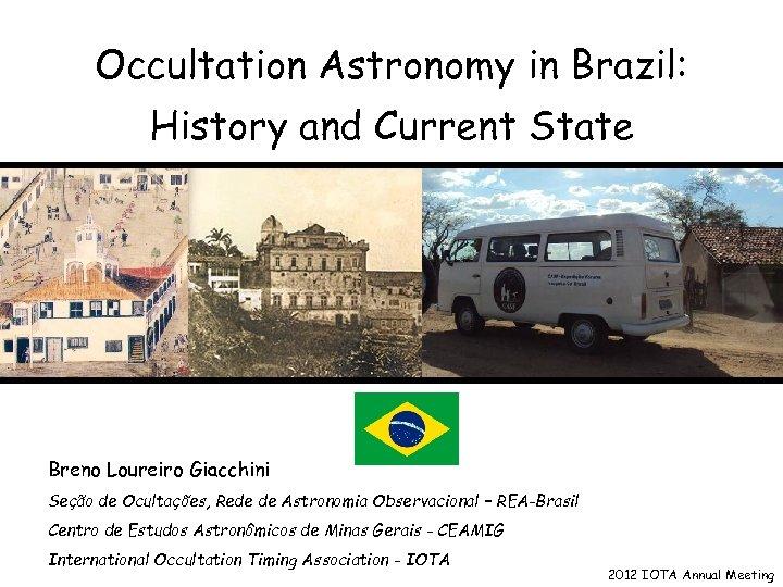 Occultation Astronomy in Brazil: History and Current State Breno Loureiro Giacchini Seção de Ocultações,