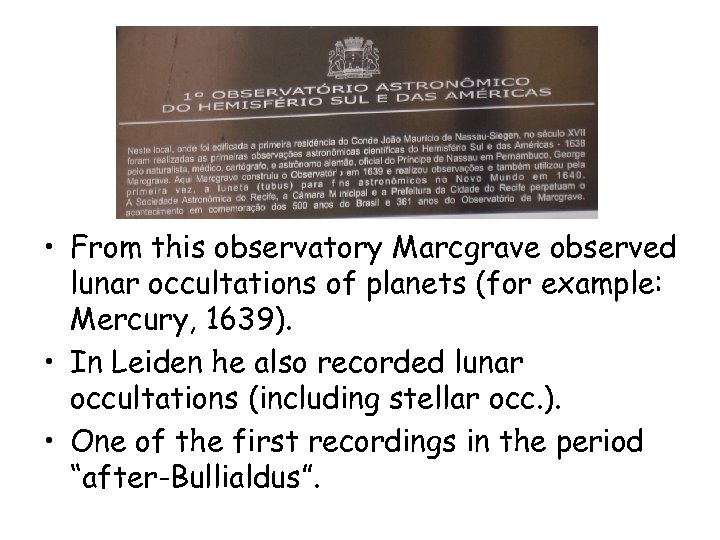 • From this observatory Marcgrave observed lunar occultations of planets (for example: Mercury,