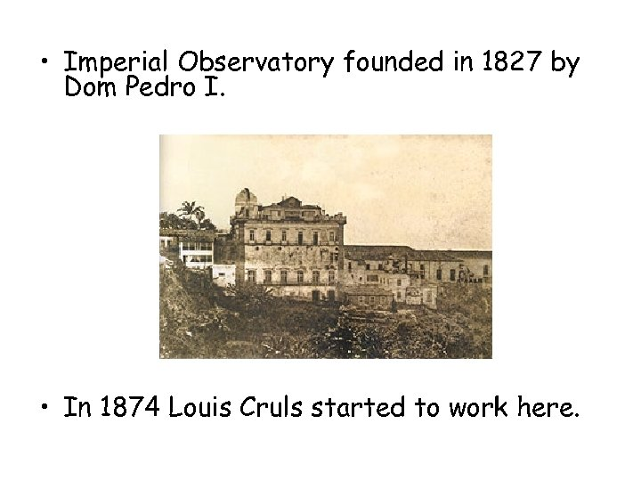 • Imperial Observatory founded in 1827 by Dom Pedro I. • In 1874