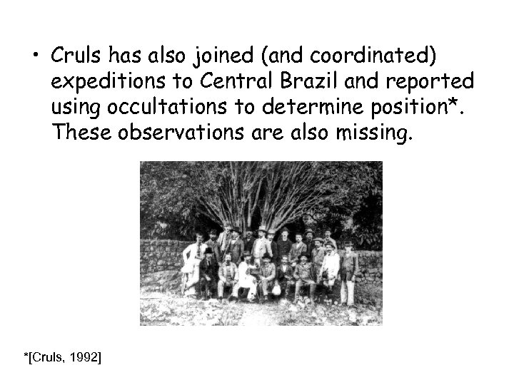 • Cruls has also joined (and coordinated) expeditions to Central Brazil and reported