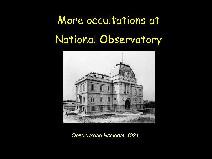 More occultations at National Observatory Observatório Nacional, 1921.