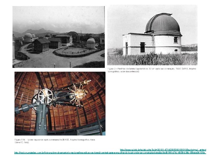 http: //www. scielo. br/scielo. php? pid=S 0101 -4714200500010&script= sci_arttext http: //topicos. estadao. com. br/fotos-sobre-observatorio-nacional/expedicao-ao-brasil-central-para-a-escolha-do-local-onde-se-construiria-brasilia,