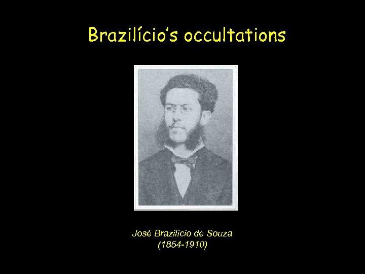 Brazilício's occultations José Brazilício de Souza (1854 -1910)