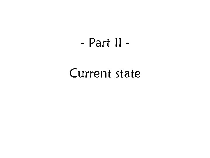 - Part II Current state