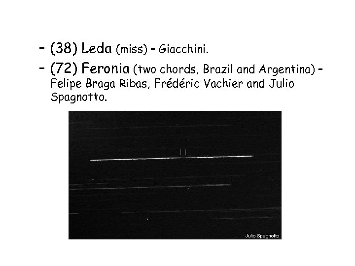 – (38) Leda (miss) – Giacchini. – (72) Feronia (two chords, Brazil and Argentina)