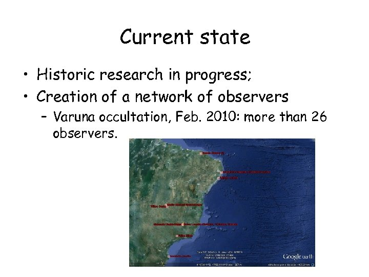 Current state • Historic research in progress; • Creation of a network of observers