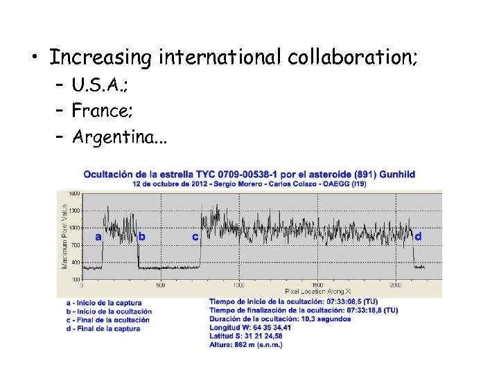 • Increasing international collaboration; – U. S. A. ; – France; – Argentina.
