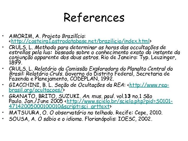 References • AMORIM, A. Projeto Brazilício: <http: //costeira 1. astrodatabase. net/brazilicio/index. html> • CRULS,