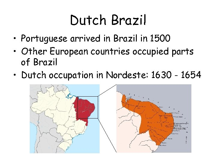 Dutch Brazil • Portuguese arrived in Brazil in 1500 • Other European countries occupied