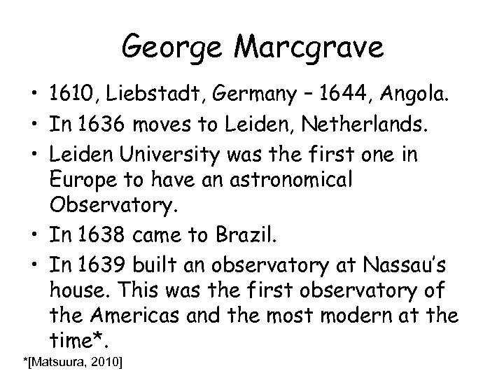 George Marcgrave • 1610, Liebstadt, Germany – 1644, Angola. • In 1636 moves to