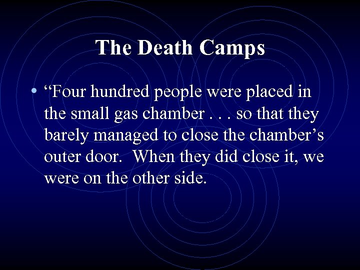 """The Death Camps • """"Four hundred people were placed in the small gas chamber."""