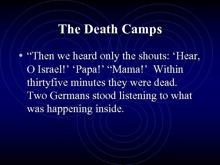 """The Death Camps • """"Then we heard only the shouts: 'Hear, O Israel!' 'Papa!'"""