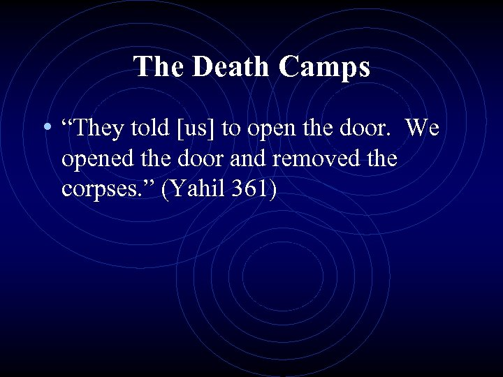 """The Death Camps • """"They told [us] to open the door. We opened the"""