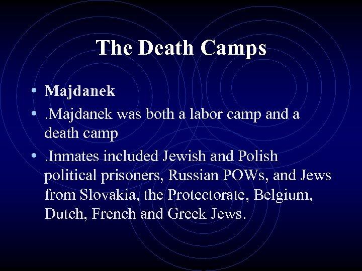 The Death Camps • Majdanek • . Majdanek was both a labor camp and