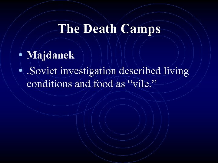 The Death Camps • Majdanek • . Soviet investigation described living conditions and food