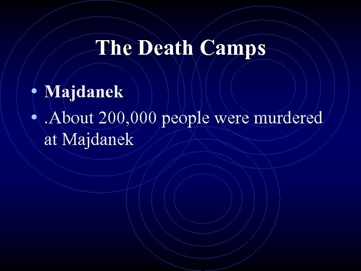 The Death Camps • Majdanek • . About 200, 000 people were murdered at