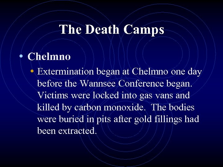 The Death Camps • Chelmno • Extermination began at Chelmno one day before the