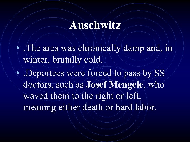 Auschwitz • . The area was chronically damp and, in winter, brutally cold. •