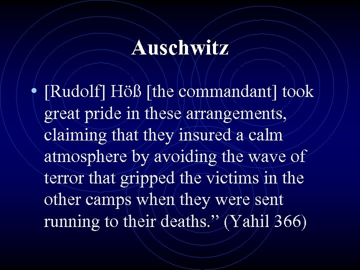Auschwitz • [Rudolf] Höß [the commandant] took great pride in these arrangements, claiming that