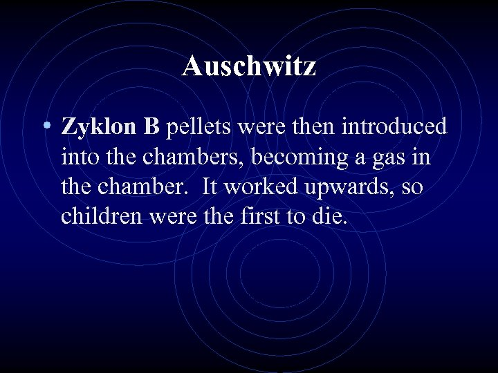 Auschwitz • Zyklon B pellets were then introduced into the chambers, becoming a gas