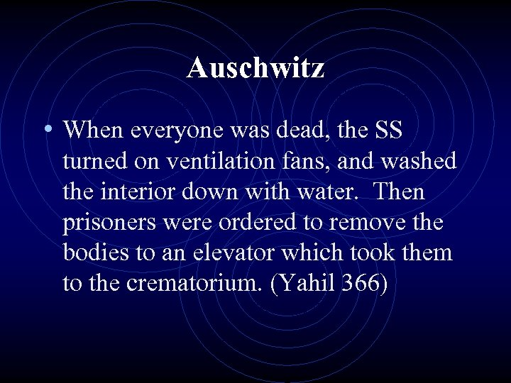 Auschwitz • When everyone was dead, the SS turned on ventilation fans, and washed