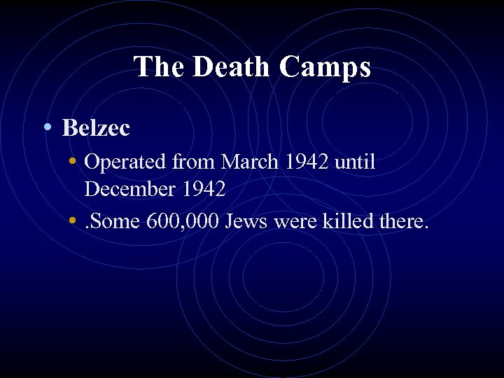 The Death Camps • Belzec • Operated from March 1942 until December 1942 •