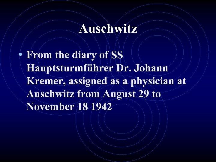 Auschwitz • From the diary of SS Hauptsturmführer Dr. Johann Kremer, assigned as a