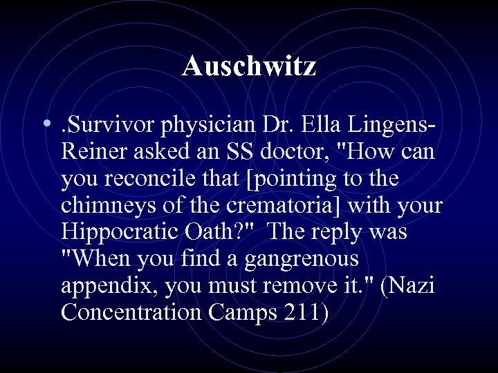 Auschwitz • . Survivor physician Dr. Ella Lingens- Reiner asked an SS doctor,