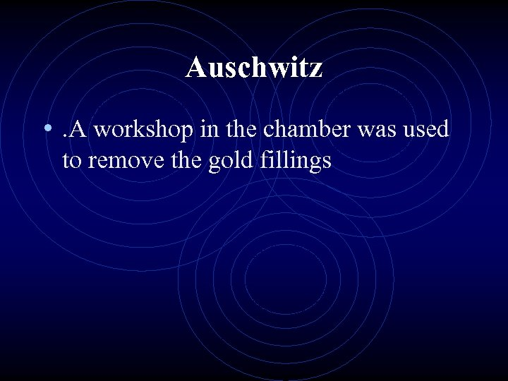 Auschwitz • . A workshop in the chamber was used to remove the gold