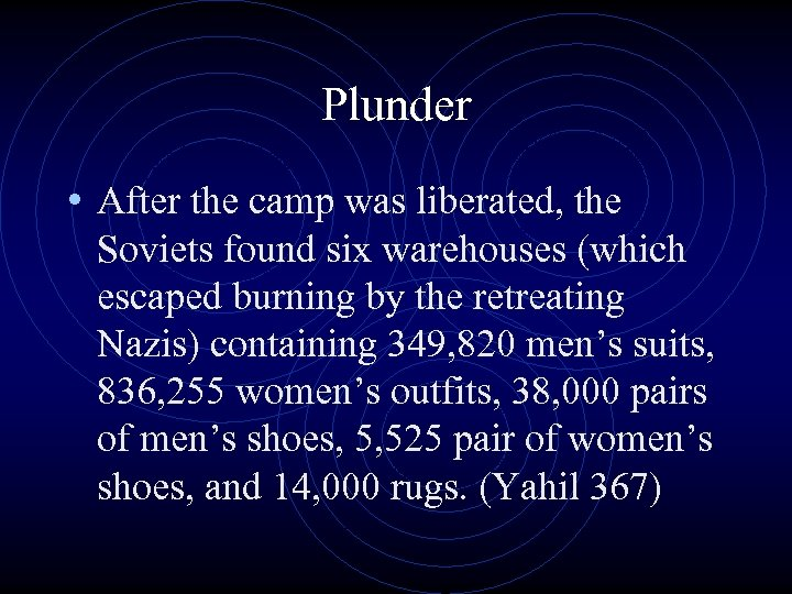 Plunder • After the camp was liberated, the Soviets found six warehouses (which escaped