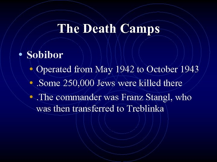 The Death Camps • Sobibor • Operated from May 1942 to October 1943 •