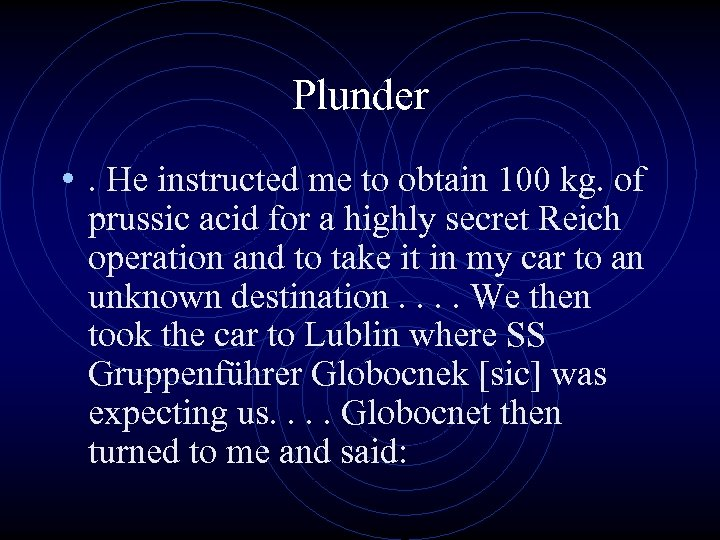 Plunder • . He instructed me to obtain 100 kg. of prussic acid for