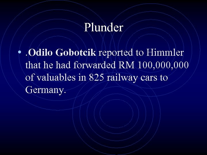 Plunder • . Odilo Gobotcik reported to Himmler that he had forwarded RM 100,