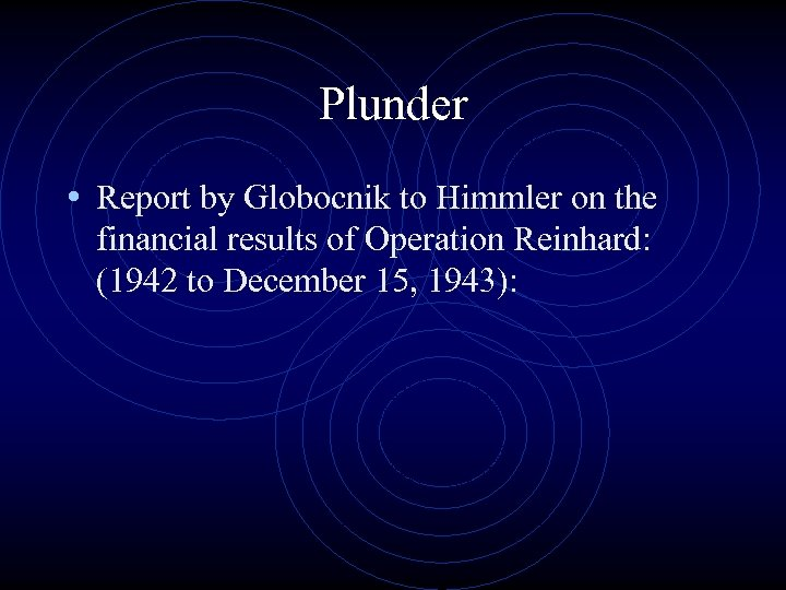 Plunder • Report by Globocnik to Himmler on the financial results of Operation Reinhard: