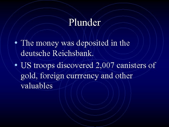 Plunder • The money was deposited in the deutsche Reichsbank. • US troops discovered
