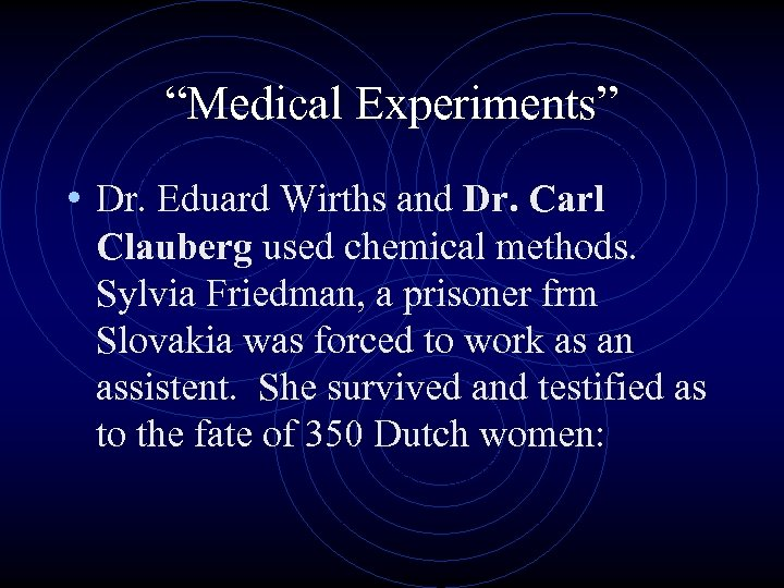 """""""Medical Experiments"""" • Dr. Eduard Wirths and Dr. Carl Clauberg used chemical methods. Sylvia"""