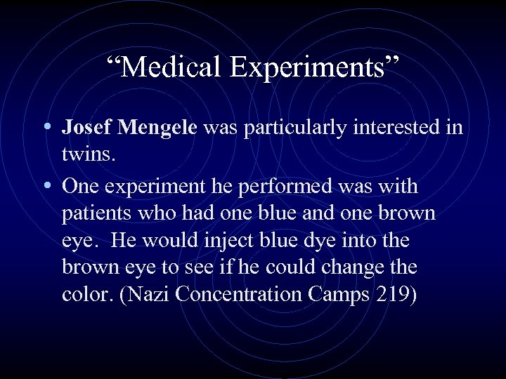 """""""Medical Experiments"""" • Josef Mengele was particularly interested in twins. • One experiment he"""
