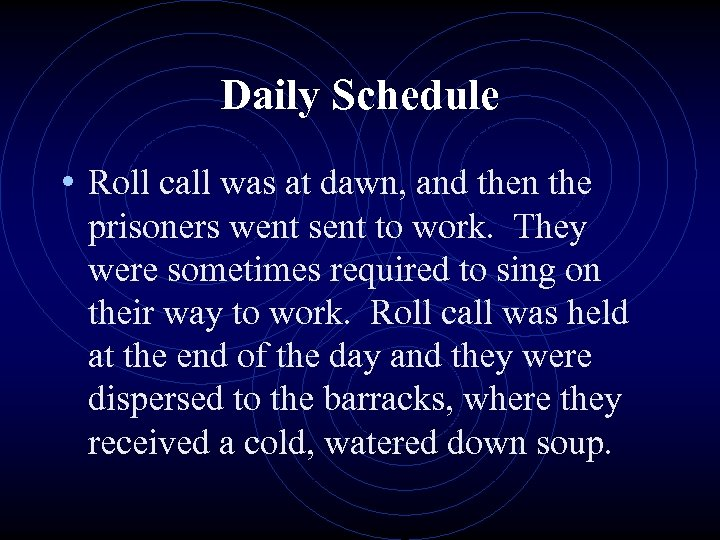Daily Schedule • Roll call was at dawn, and then the prisoners went sent