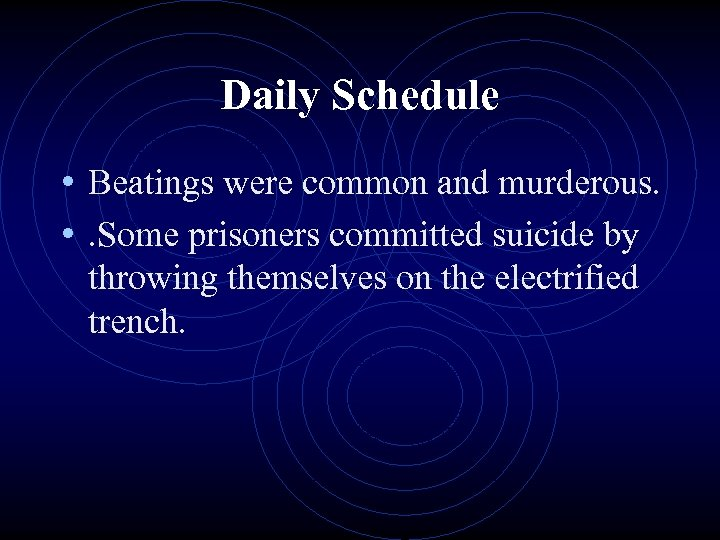 Daily Schedule • Beatings were common and murderous. • . Some prisoners committed suicide