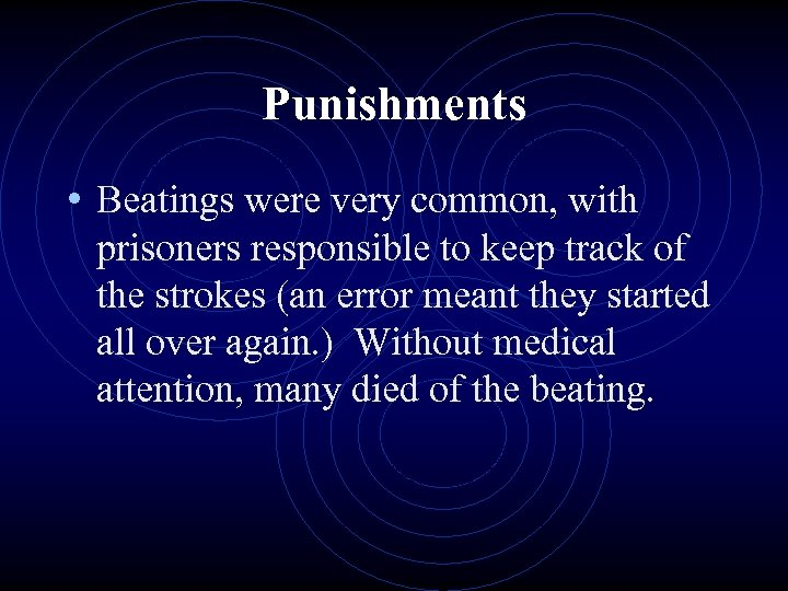 Punishments • Beatings were very common, with prisoners responsible to keep track of the
