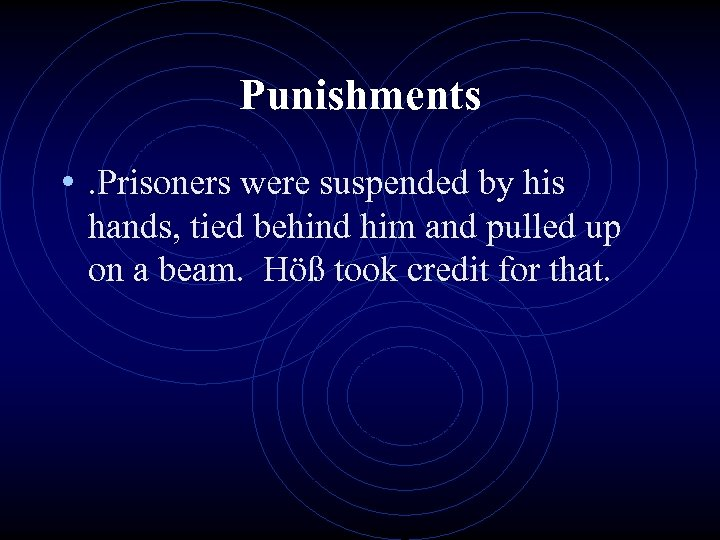 Punishments • . Prisoners were suspended by his hands, tied behind him and pulled