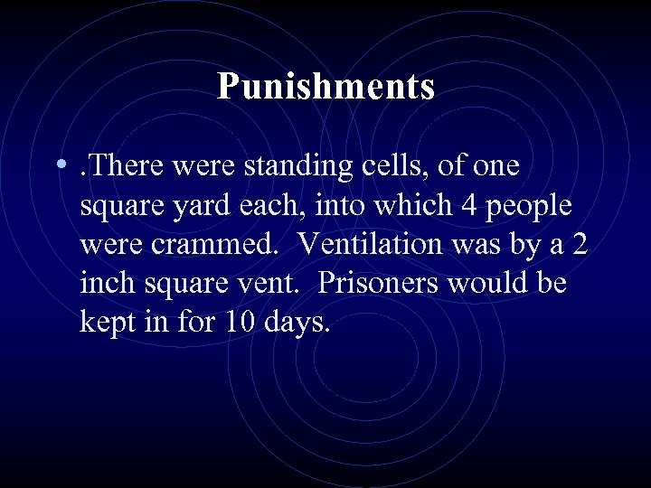 Punishments • . There were standing cells, of one square yard each, into which