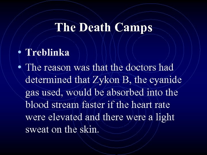 The Death Camps • Treblinka • The reason was that the doctors had determined