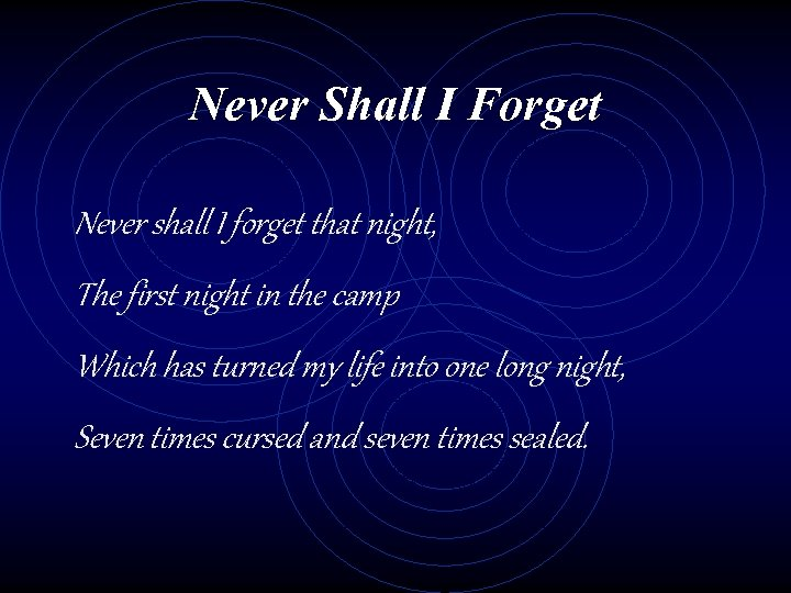 Never Shall I Forget Never shall I forget that night, The first night in