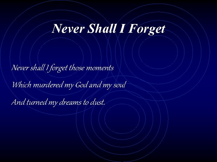Never Shall I Forget Never shall I forget those moments Which murdered my God
