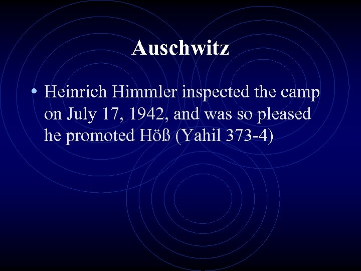 Auschwitz • Heinrich Himmler inspected the camp on July 17, 1942, and was so