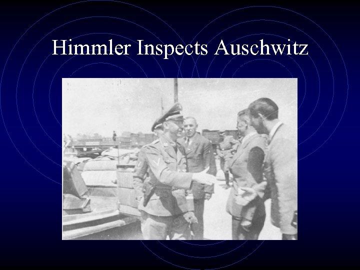 Himmler Inspects Auschwitz