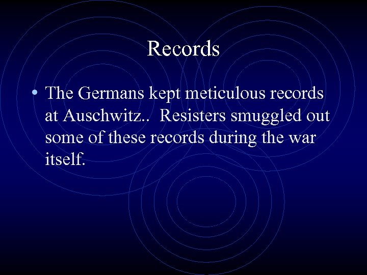 Records • The Germans kept meticulous records at Auschwitz. . Resisters smuggled out some
