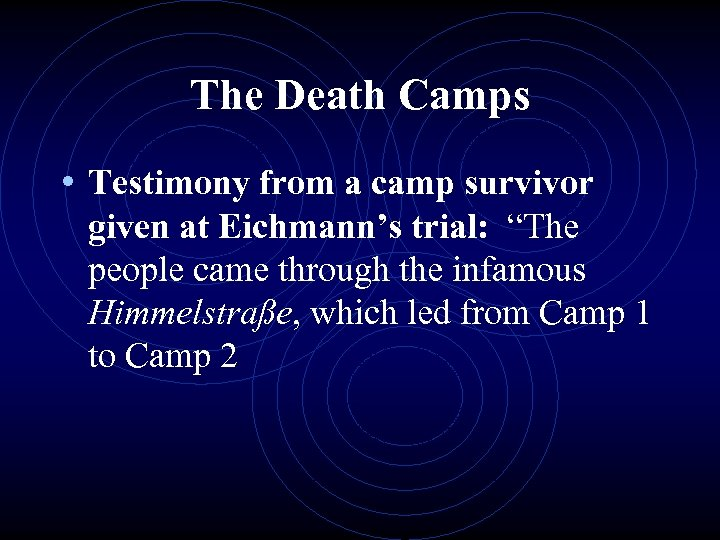 """The Death Camps • Testimony from a camp survivor given at Eichmann's trial: """"The"""