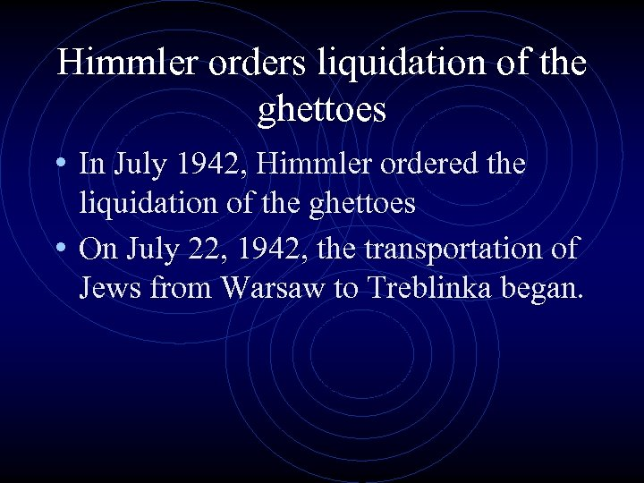 Himmler orders liquidation of the ghettoes • In July 1942, Himmler ordered the liquidation